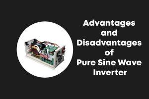 Advantages and Disadvantages of Pure Sine Wave Inverter