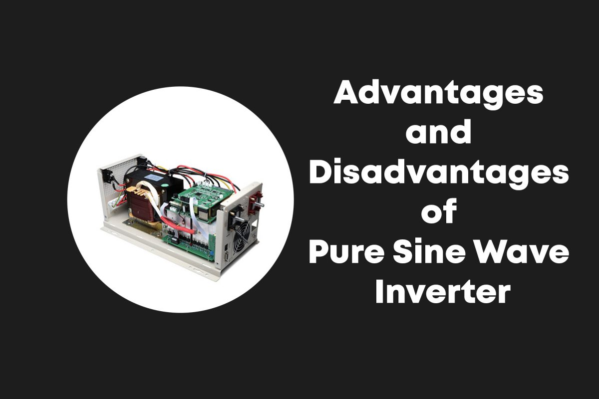 Advantages and Disadvantages of Pure Sine Wave Inverter