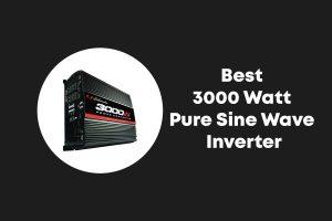 Best 3000 Watt Pure Sine Wave Inverter