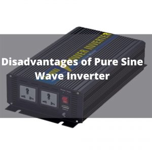 disadvantages of pure sine wave inverter