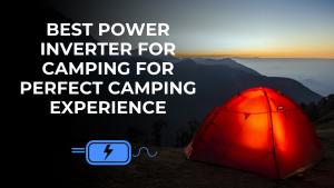 Best Power Inverter For Camping